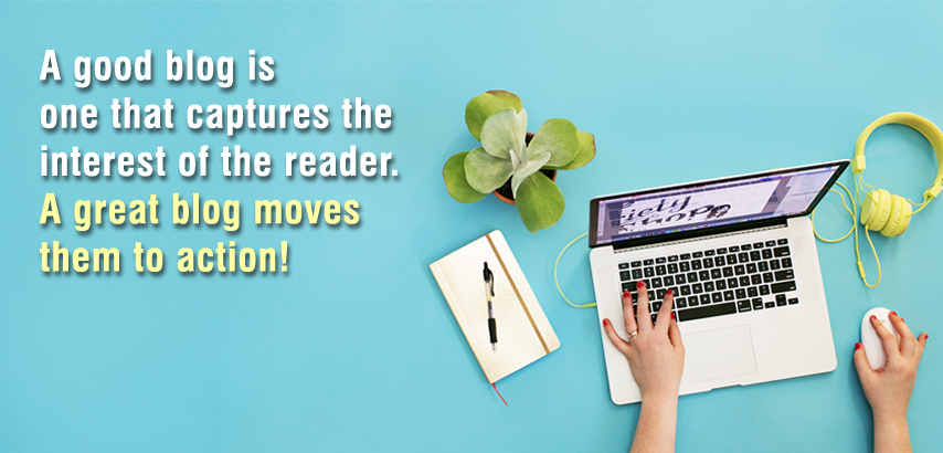 a good blog is one that captures the interest of the reader but a great one moves them to action.