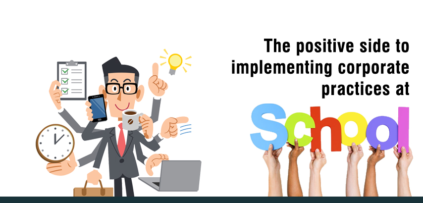 the positive side to implementing corporate practices at school