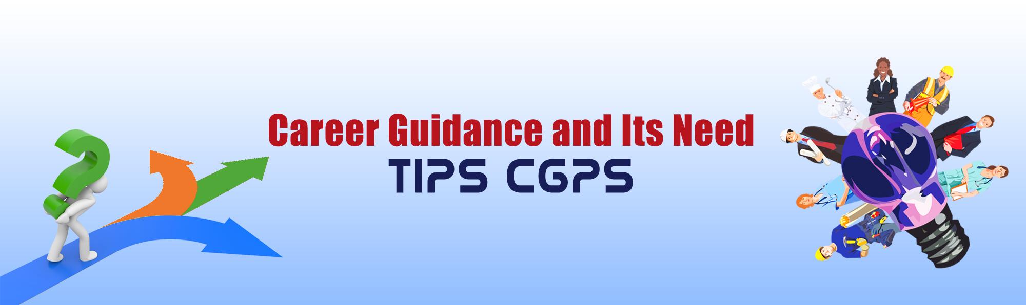 Career Guidance and Its Need TIPS CGPS