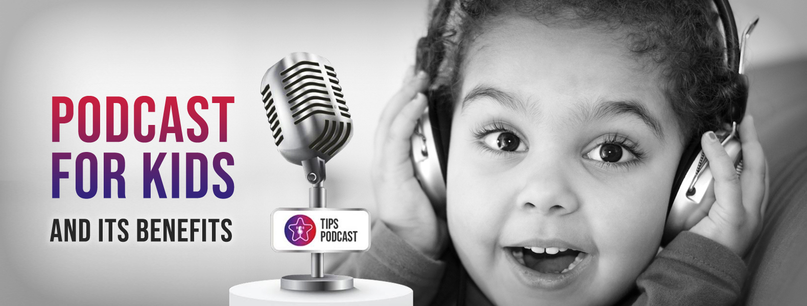 Podcast for Kids and Its Benefits TIPS PODCAST