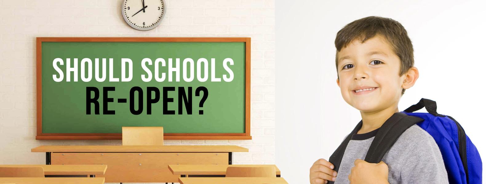 SHOULD SCHOOLS RE-OPEN